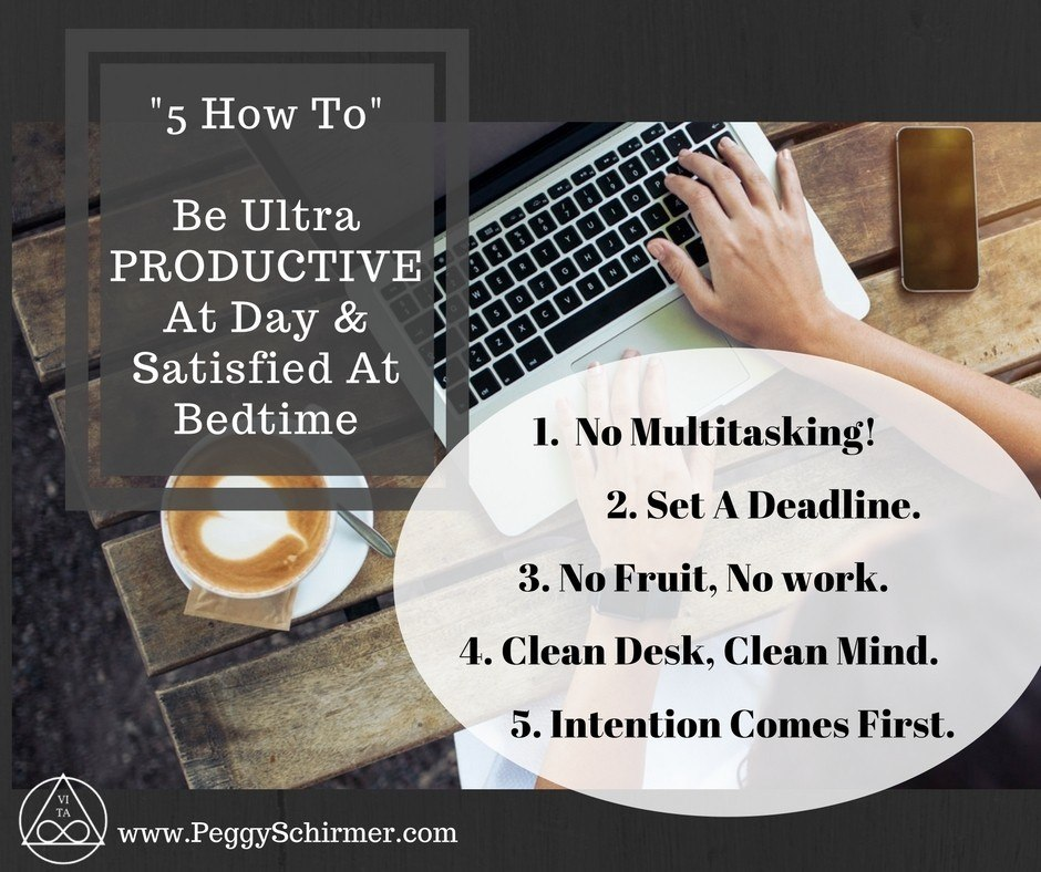 """My """"5 How To"""" Be Ultra Productive At Day & Satisfied At Bedtime"""