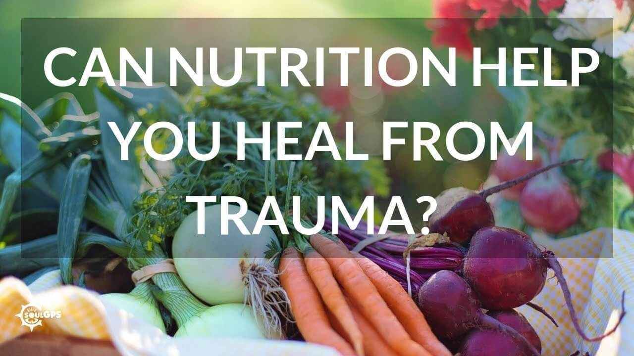 Can nutrition help to heal from trauma_, soul gps